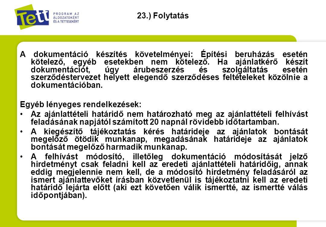 23.) Folytatás A dokumentáció készítés követelményei: Építési beruházás esetén kötelező, egyéb esetekben nem kötelező. Ha ajánlatkérő készít dokumentá
