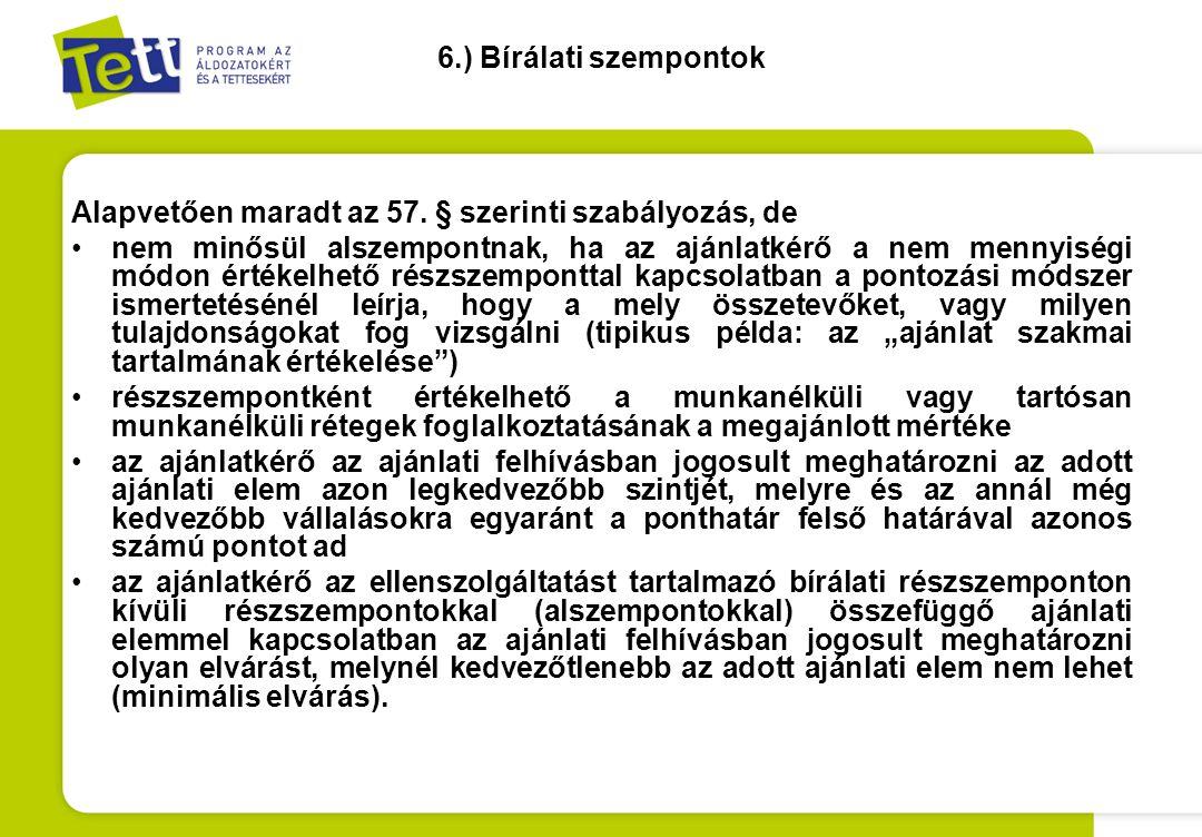 6.) Bírálati szempontok Alapvetően maradt az 57. § szerinti szabályozás, de •nem minősül alszempontnak, ha az ajánlatkérő a nem mennyiségi módon érték