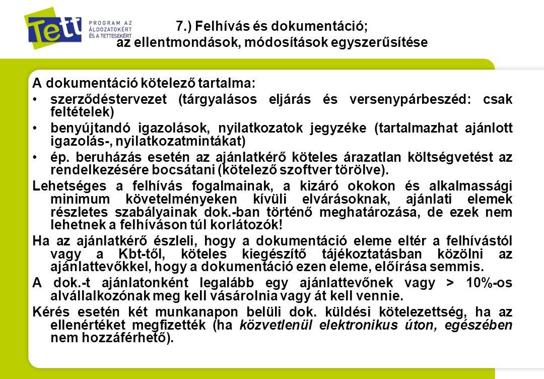 7.) Felhívás és dokumentáció; az ellentmondások, módosítások egyszerűsítése A dokumentáció kötelező tartalma: •szerződéstervezet (tárgyalásos eljárás