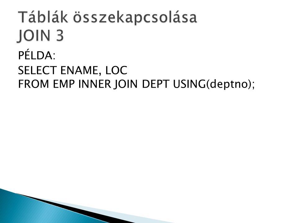 PÉLDA: SELECT ENAME, LOC FROM EMP INNER JOIN DEPT USING(deptno);