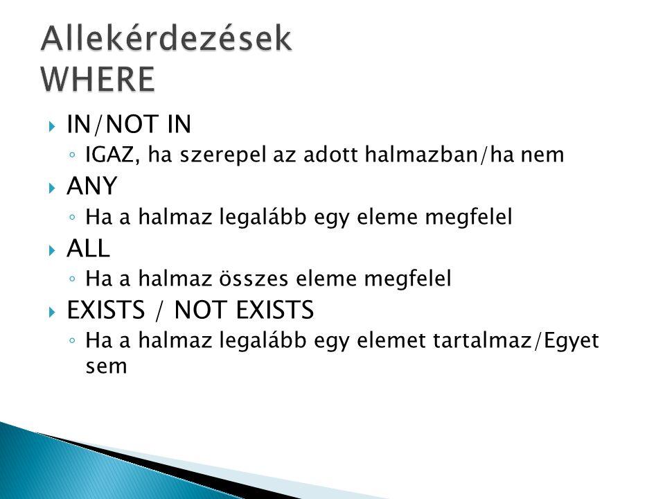  IN/NOT IN ◦ IGAZ, ha szerepel az adott halmazban/ha nem  ANY ◦ Ha a halmaz legalább egy eleme megfelel  ALL ◦ Ha a halmaz összes eleme megfelel  EXISTS / NOT EXISTS ◦ Ha a halmaz legalább egy elemet tartalmaz/Egyet sem