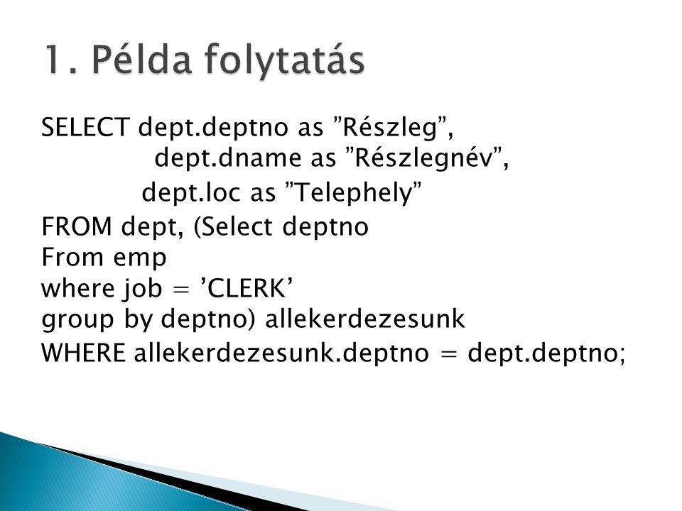 "SELECT dept.deptno as ""Részleg"", dept.dname as ""Részlegnév"", dept.loc as ""Telephely"" FROM dept, (Select deptno From emp where job = 'CLERK' group by d"