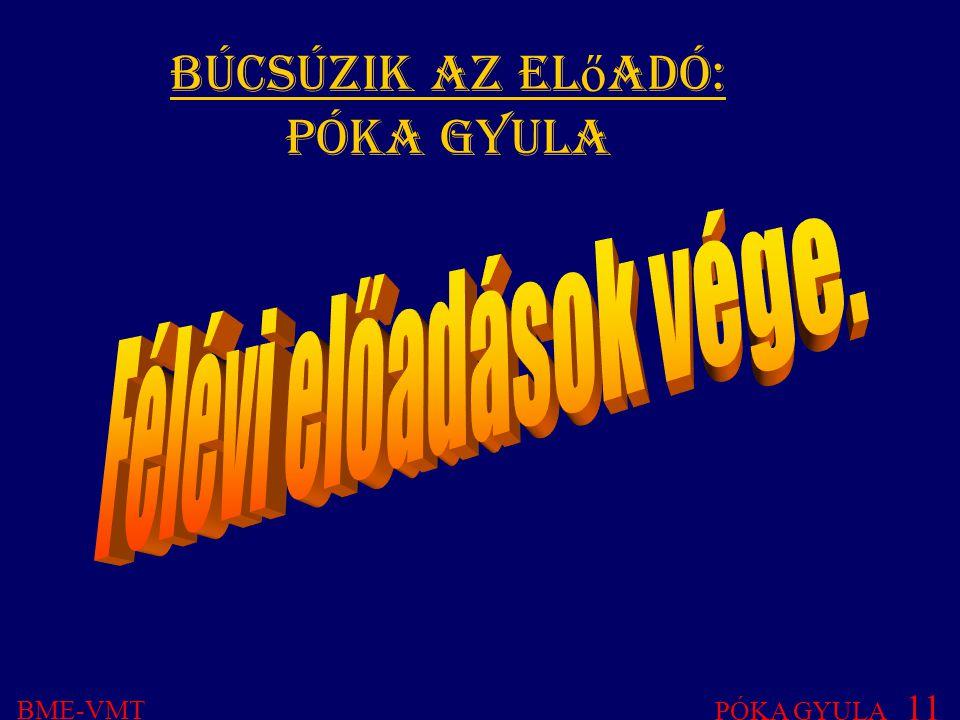 Búcsúzik az el ő adó: Póka Gyula BME-VMT PÓKA GYULA 11