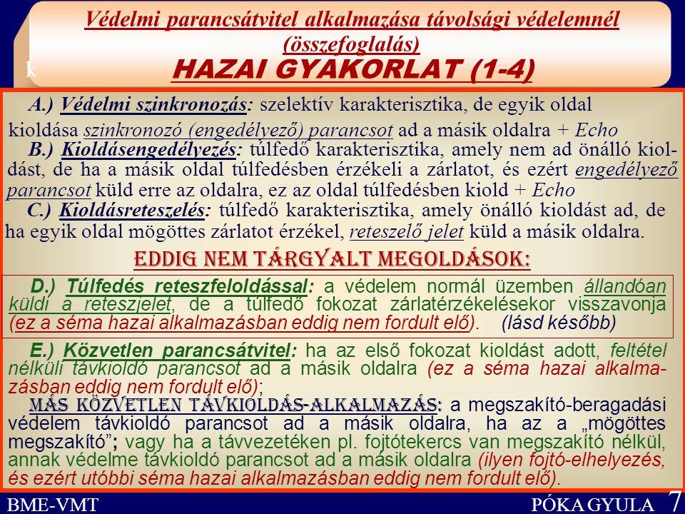 Védelmi parancsátvitel alkalmazása távolsági védelemnél (összefoglalás) HAZAI GYAKORLAT (1-4) BME-VMT PÓKA GYULA 7 B.) Kioldásengedélyezés: túlfedő ka