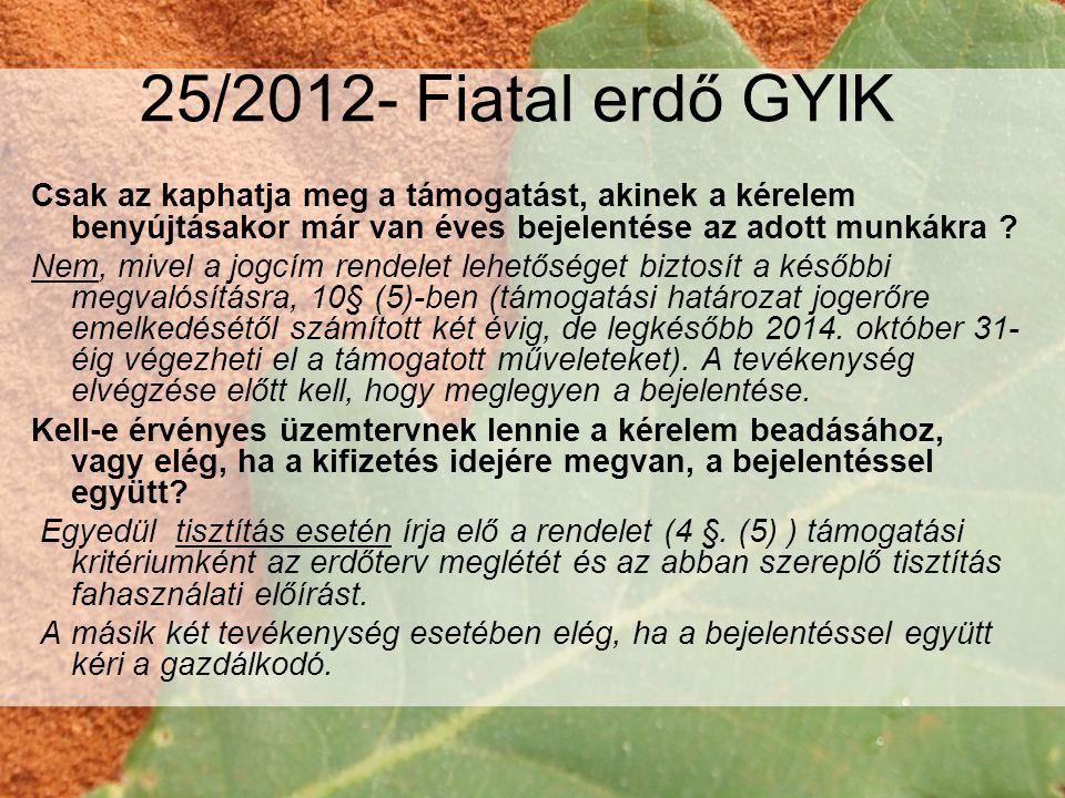 25/2012- Fiatal erdő GYIK Csak az kaphatja meg a támogatást, akinek a kérelem benyújtásakor már van éves bejelentése az adott munkákra .