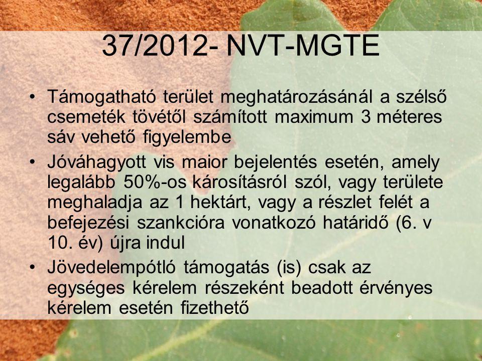 37/2012- NVT-MGTE •Támogatható terület meghatározásánál a szélső csemeték tövétől számított maximum 3 méteres sáv vehető figyelembe •Jóváhagyott vis maior bejelentés esetén, amely legalább 50%-os károsításról szól, vagy területe meghaladja az 1 hektárt, vagy a részlet felét a befejezési szankcióra vonatkozó határidő (6.