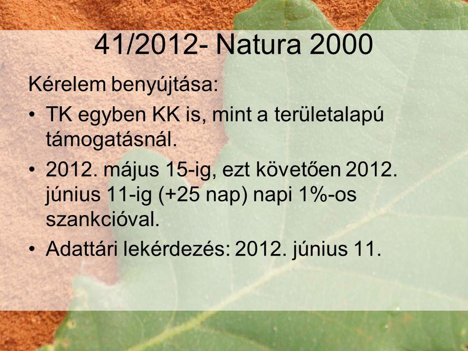 41/2012- Natura 2000 Kérelem benyújtása: •TK egyben KK is, mint a területalapú támogatásnál.