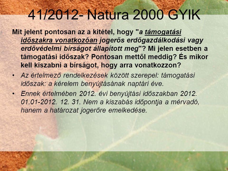 41/2012- Natura 2000 GYIK Mit jelent pontosan az a kitétel, hogy a támogatási időszakra vonatkozóan jogerős erdőgazdálkodási vagy erdővédelmi bírságot állapított meg .