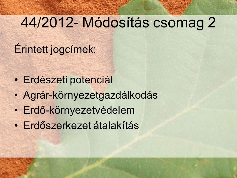 44/2012- Módosítás csomag 2 Érintett jogcímek: •Erdészeti potenciál •Agrár-környezetgazdálkodás •Erdő-környezetvédelem •Erdőszerkezet átalakítás