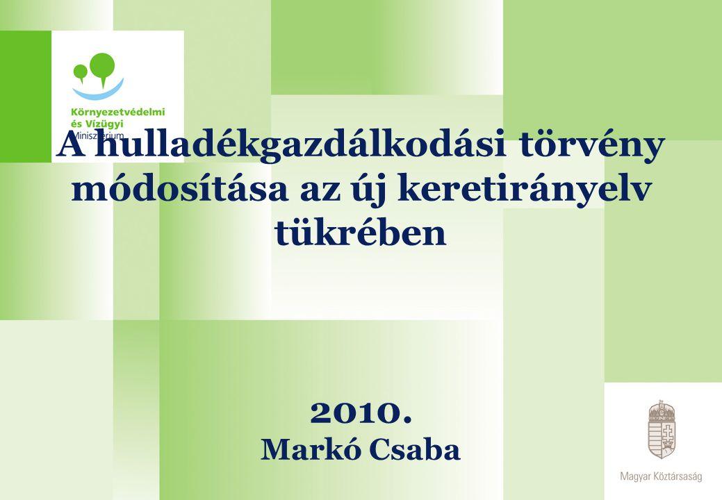 A hulladékgazdálkodási törvény módosítása az új keretirányelv tükrében 2010. Markó Csaba
