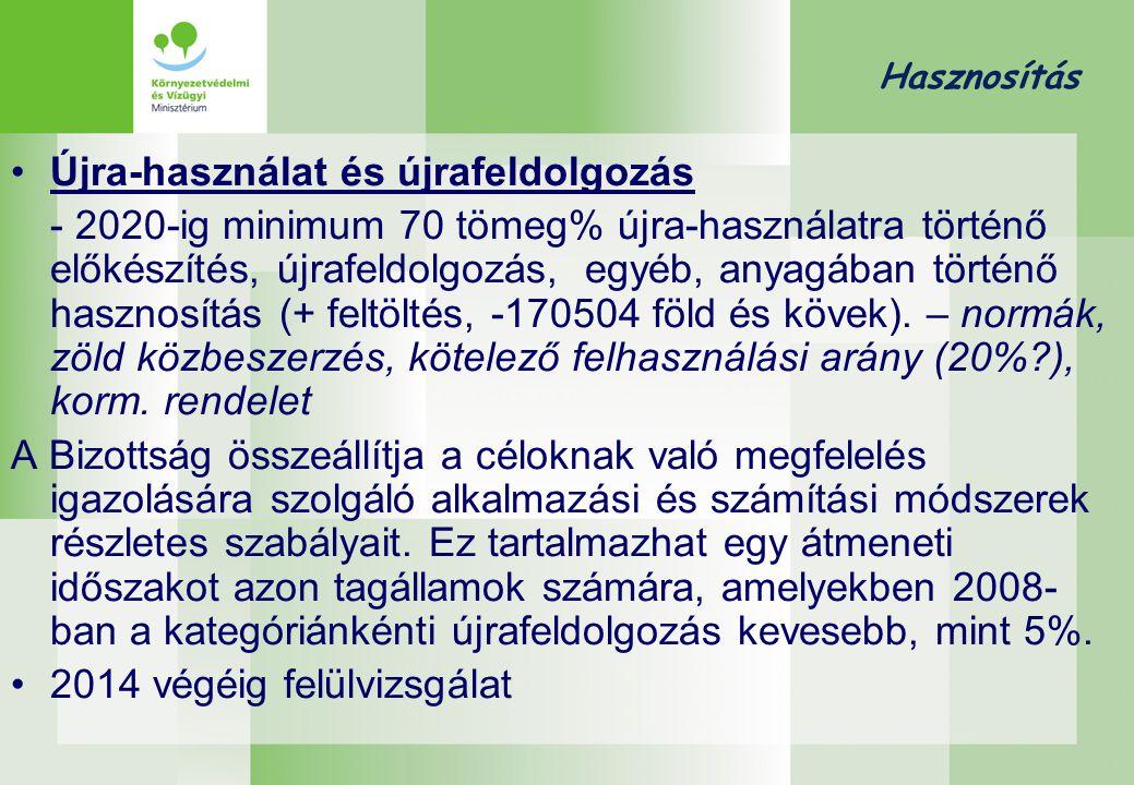 Hasznosítás •Újra-használat és újrafeldolgozás - 2020-ig minimum 70 tömeg% újra-használatra történő előkészítés, újrafeldolgozás, egyéb, anyagában tör