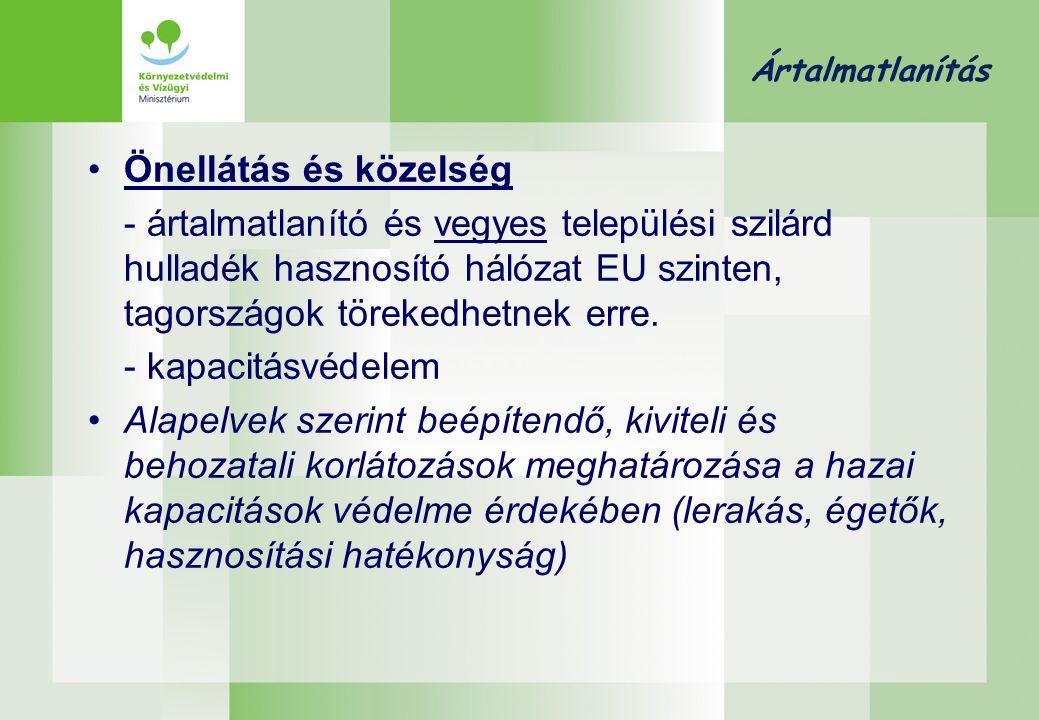Ártalmatlanítás •Önellátás és közelség - ártalmatlanító és vegyes települési szilárd hulladék hasznosító hálózat EU szinten, tagországok törekedhetnek