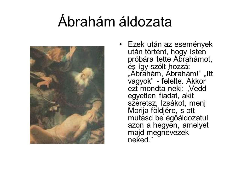 """Ábrahám áldozata •Ezek után az események után történt, hogy Isten próbára tette Ábrahámot, és így szólt hozzá: """"Ábrahám, Ábrahám!"""" """"Itt vagyok"""" - fele"""