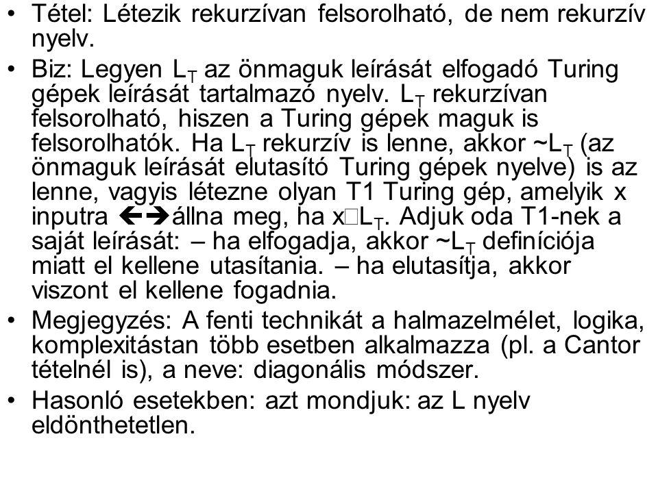 •Tétel: Létezik rekurzívan felsorolható, de nem rekurzív nyelv.
