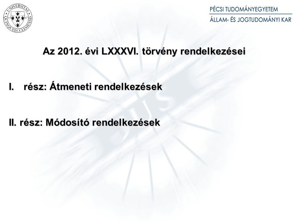 Az 2012.évi LXXXVI. törvény rendelkezései I.rész: Átmeneti rendelkezések II.