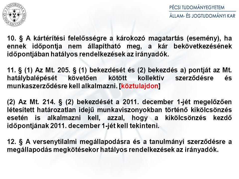 10. § A kártérítési felelősségre a károkozó magatartás (esemény), ha ennek időpontja nem állapítható meg, a kár bekövetkezésének időpontjában hatályos