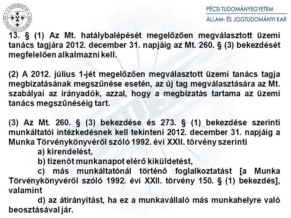 13.§ (1) Az Mt. hatálybalépését megelőzően megválasztott üzemi tanács tagjára 2012.