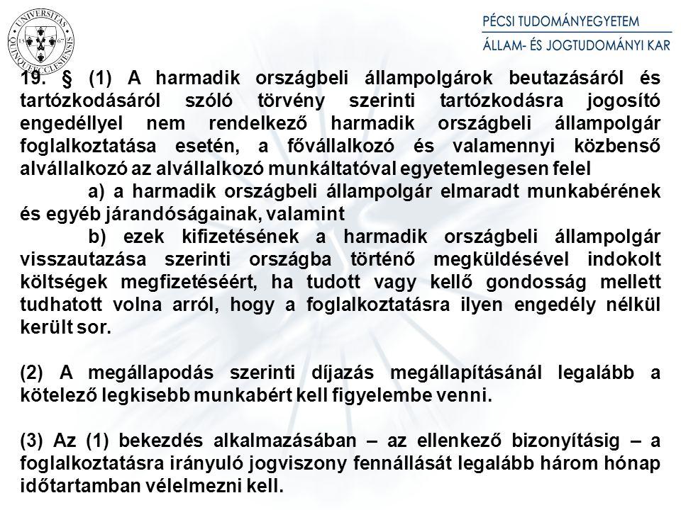 19. § (1) A harmadik országbeli állampolgárok beutazásáról és tartózkodásáról szóló törvény szerinti tartózkodásra jogosító engedéllyel nem rendelkező