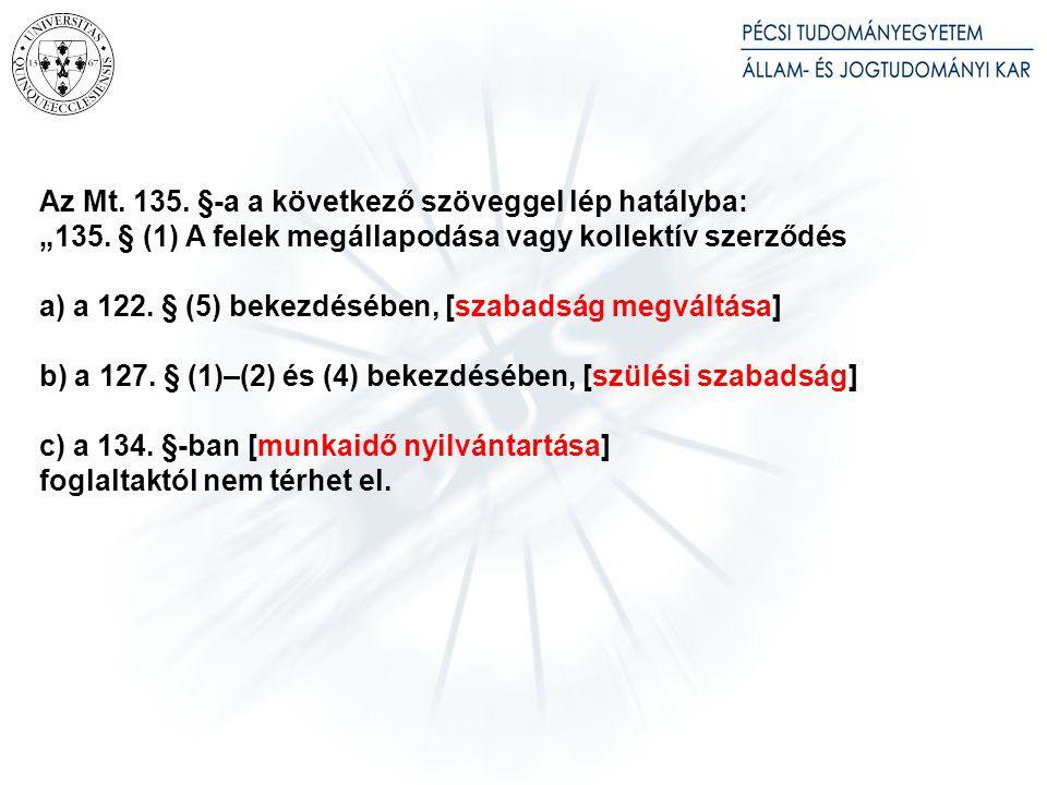 """Az Mt.135. §-a a következő szöveggel lép hatályba: """"135."""