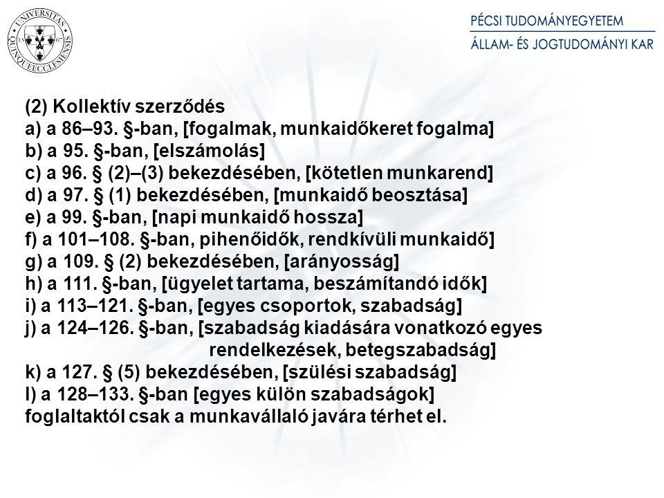 (2) Kollektív szerződés a) a 86–93.§-ban, [fogalmak, munkaidőkeret fogalma] b) a 95.
