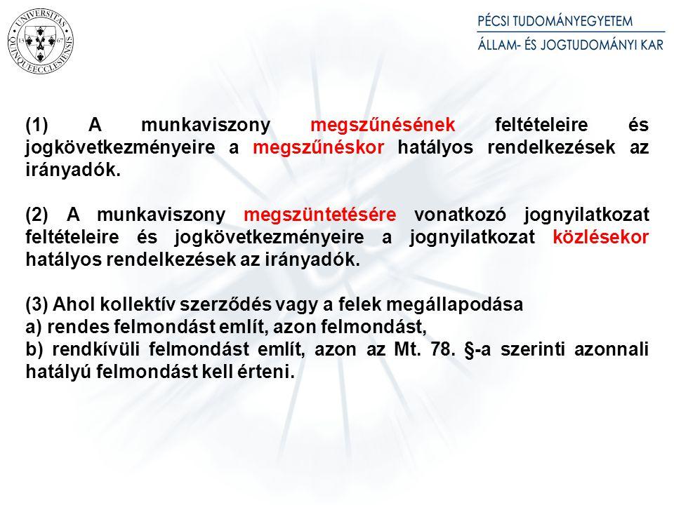 (1) A munkaviszony megszűnésének feltételeire és jogkövetkezményeire a megszűnéskor hatályos rendelkezések az irányadók.