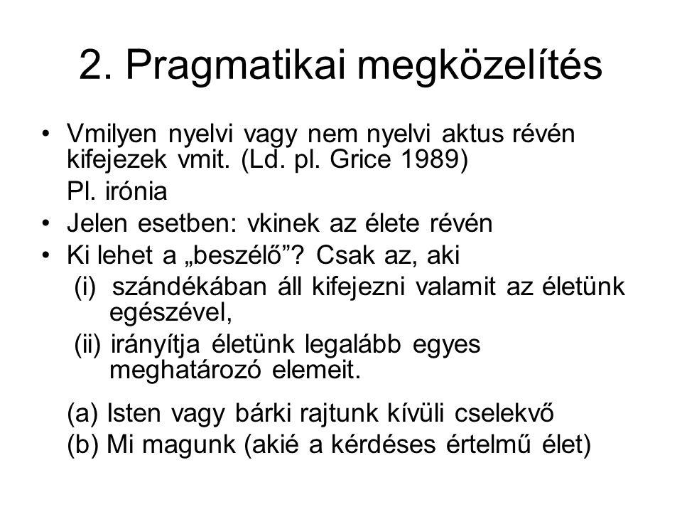2. Pragmatikai megközelítés •Vmilyen nyelvi vagy nem nyelvi aktus révén kifejezek vmit.