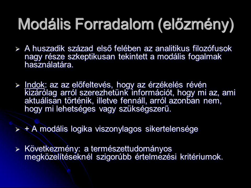 Modális Forradalom (előzmény)  A huszadik század első felében az analitikus filozófusok nagy része szkeptikusan tekintett a modális fogalmak használa