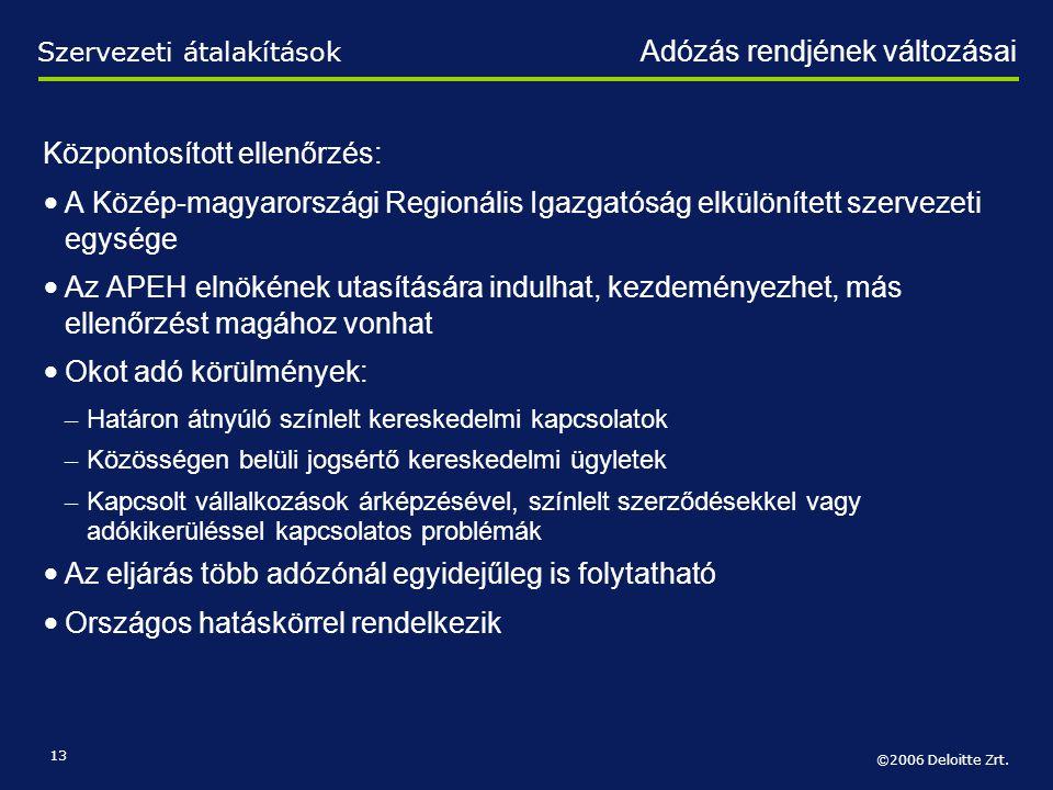 ©2006 Deloitte Zrt. 13 Szervezeti átalakítások Adózás rendjének változásai Központosított ellenőrzés: • A Közép-magyarországi Regionális Igazgatóság e