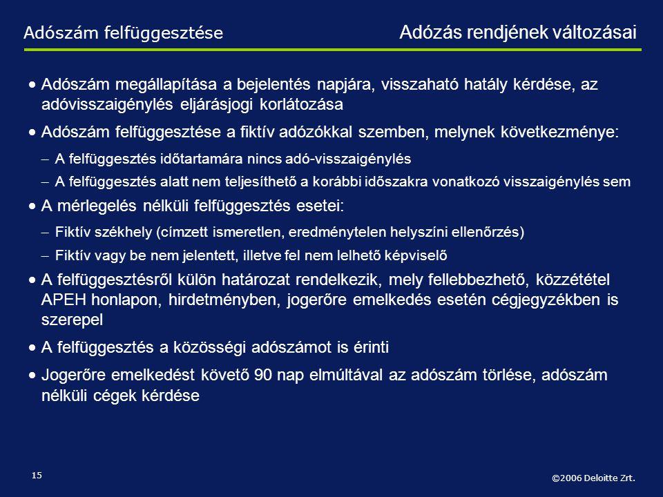 ©2006 Deloitte Zrt. 15 • Adószám megállapítása a bejelentés napjára, visszaható hatály kérdése, az adóvisszaigénylés eljárásjogi korlátozása • Adószám