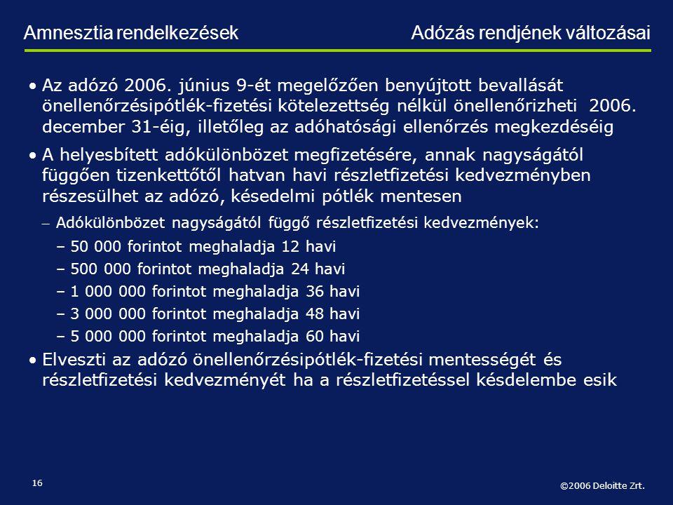 ©2006 Deloitte Zrt. 16 •Az adózó 2006. június 9-ét megelőzően benyújtott bevallását önellenőrzésipótlék-fizetési kötelezettség nélkül önellenőrizheti