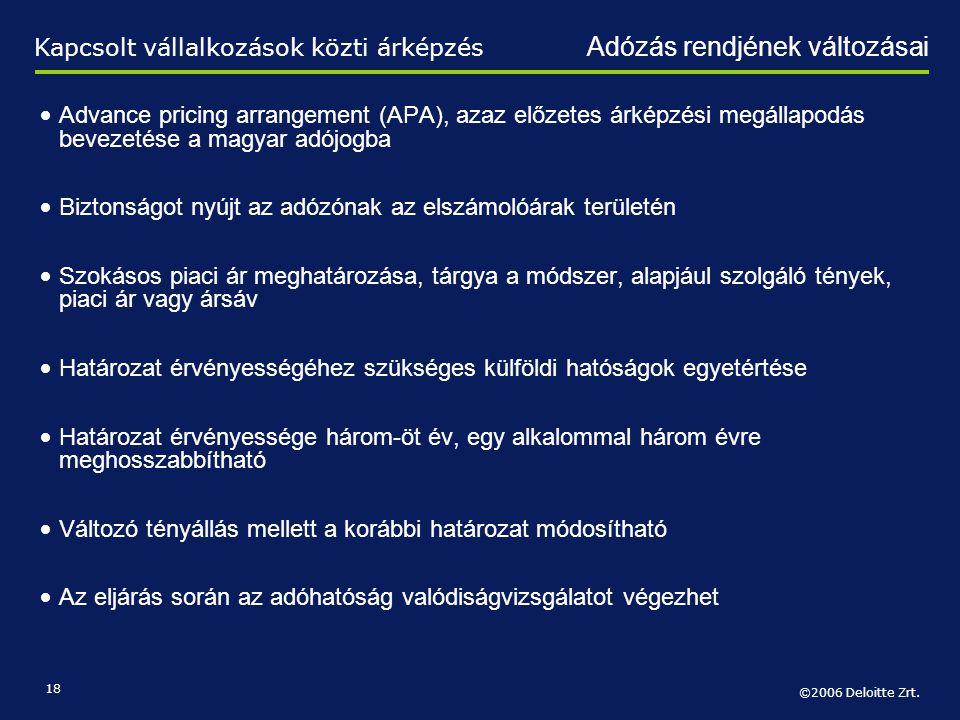 ©2006 Deloitte Zrt. 18 • Advance pricing arrangement (APA), azaz előzetes árképzési megállapodás bevezetése a magyar adójogba • Biztonságot nyújt az a