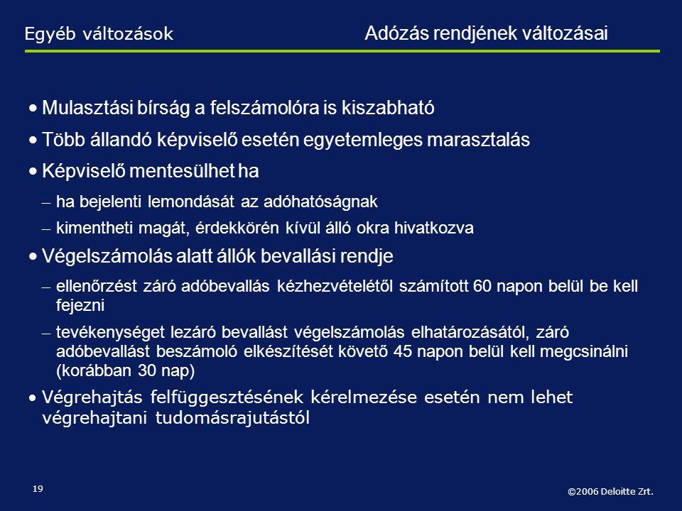 ©2006 Deloitte Zrt. 19 • Mulasztási bírság a felszámolóra is kiszabható • Több állandó képviselő esetén egyetemleges marasztalás • Képviselő mentesülh