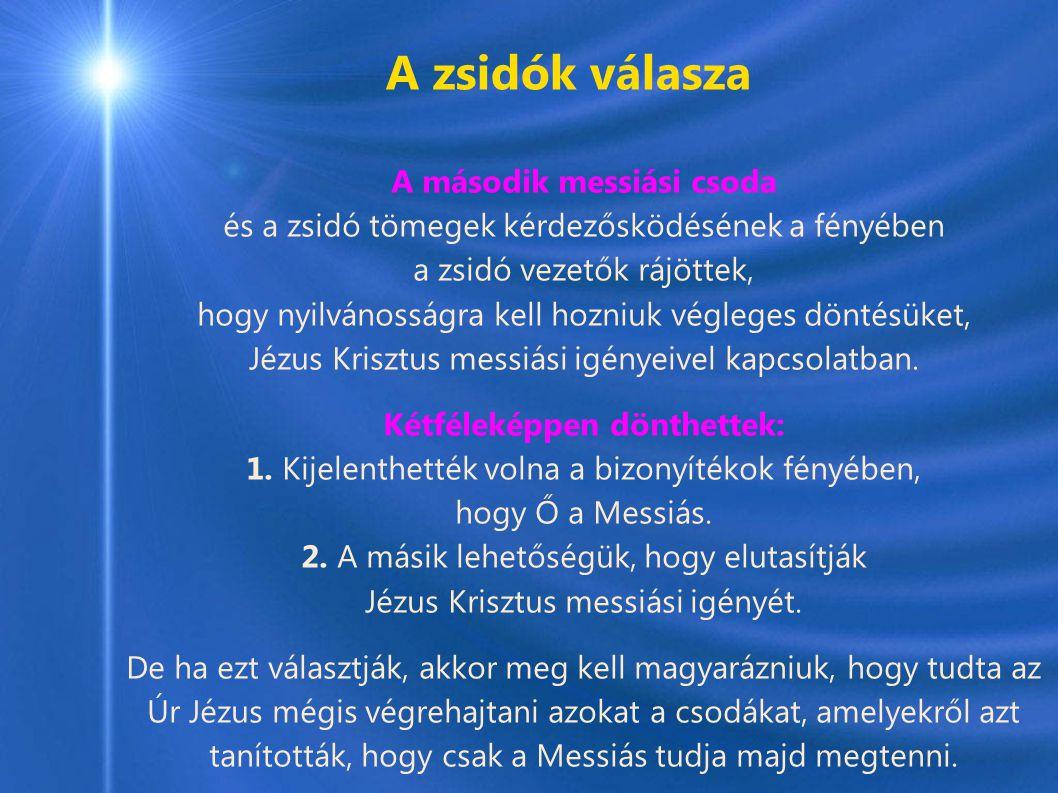 A zsidók válasza A második messiási csoda és a zsidó tömegek kérdezősködésének a fényében a zsidó vezetők rájöttek, hogy nyilvánosságra kell hozniuk végleges döntésüket, Jézus Krisztus messiási igényeivel kapcsolatban.