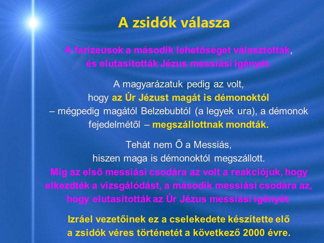 A zsidók válasza A farizeusok a második lehetőséget választották, és elutasították Jézus messiási igényét. A magyarázatuk pedig az volt, hogy az Úr Jé