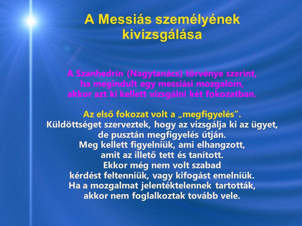 A Messiás személyének kivizsgálása A Szanhedrin (Nagytanács) törvénye szerint, ha megindult egy messiási mozgalom, akkor azt ki kellett vizsgálni két