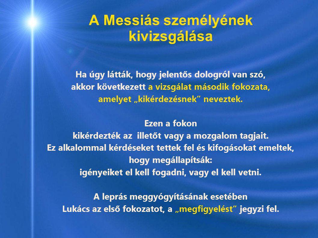 """A Messiás személyének kivizsgálása Ha úgy látták, hogy jelentős dologról van szó, akkor következett a vizsgálat második fokozata, amelyet """"kikérdezésn"""