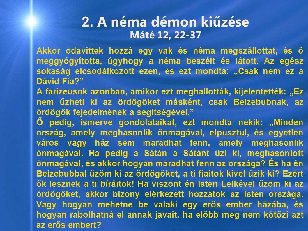 2. A néma démon kiűzése Máté 12, 22-37 Akkor odavittek hozzá egy vak és néma megszállottat, és ő meggyógyította, úgyhogy a néma beszélt és látott. Az