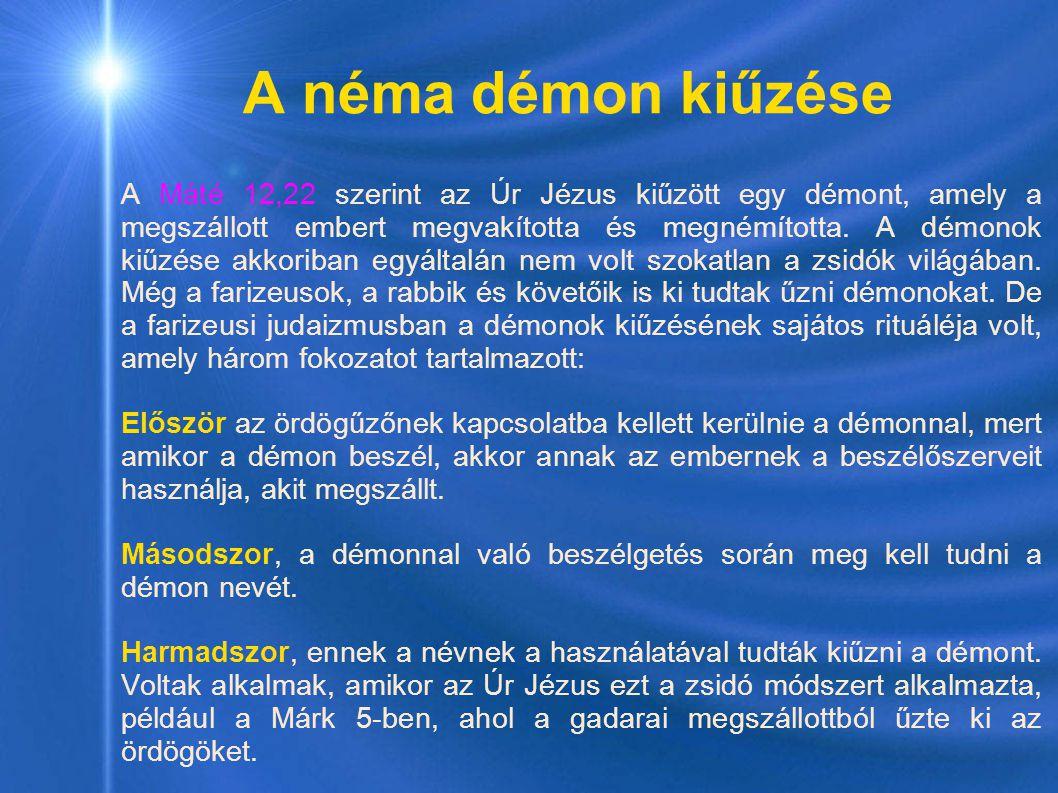A néma démon kiűzése A Máté 12,22 szerint az Úr Jézus kiűzött egy démont, amely a megszállott embert megvakította és megnémította.