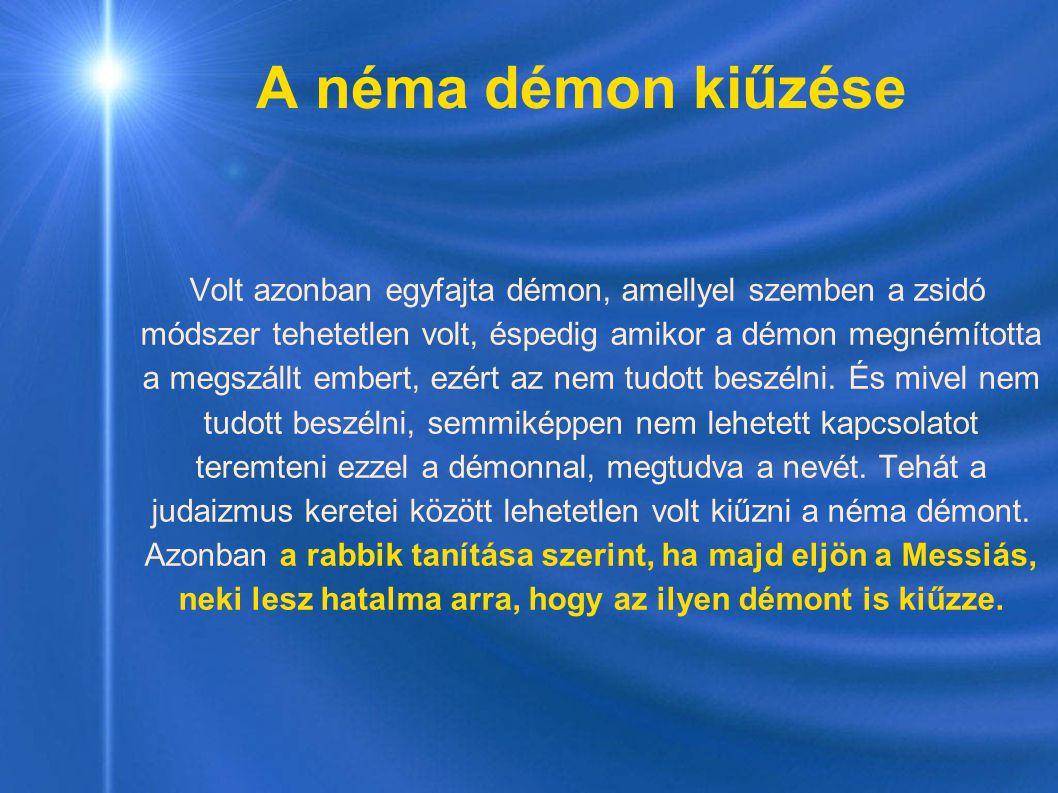 Volt azonban egyfajta démon, amellyel szemben a zsidó módszer tehetetlen volt, éspedig amikor a démon megnémította a megszállt embert, ezért az nem tu