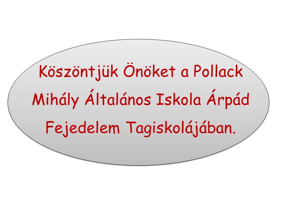 Köszöntjük Önöket a Pollack Mihály Általános Iskola Árpád Fejedelem Tagiskolájában.