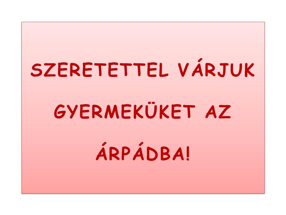SZERETETTEL VÁRJUK GYERMEKÜKET AZ ÁRPÁDBA!