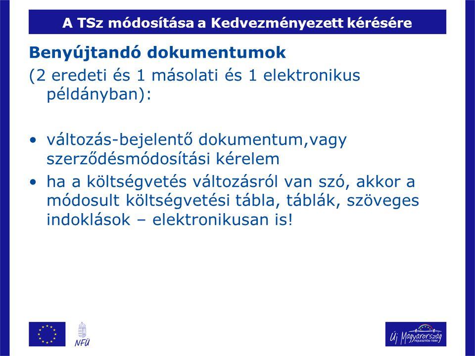 A TSz módosítása a Kedvezményezett kérésére Benyújtandó dokumentumok (2 eredeti és 1 másolati és 1 elektronikus példányban): •változás-bejelentő dokumentum,vagy szerződésmódosítási kérelem •ha a költségvetés változásról van szó, akkor a módosult költségvetési tábla, táblák, szöveges indoklások – elektronikusan is!