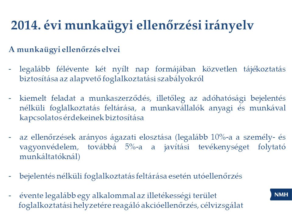2014. évi munkaügyi ellenőrzési irányelv A munkaügyi ellenőrzés elvei -legalább félévente két nyílt nap formájában közvetlen tájékoztatás biztosítása