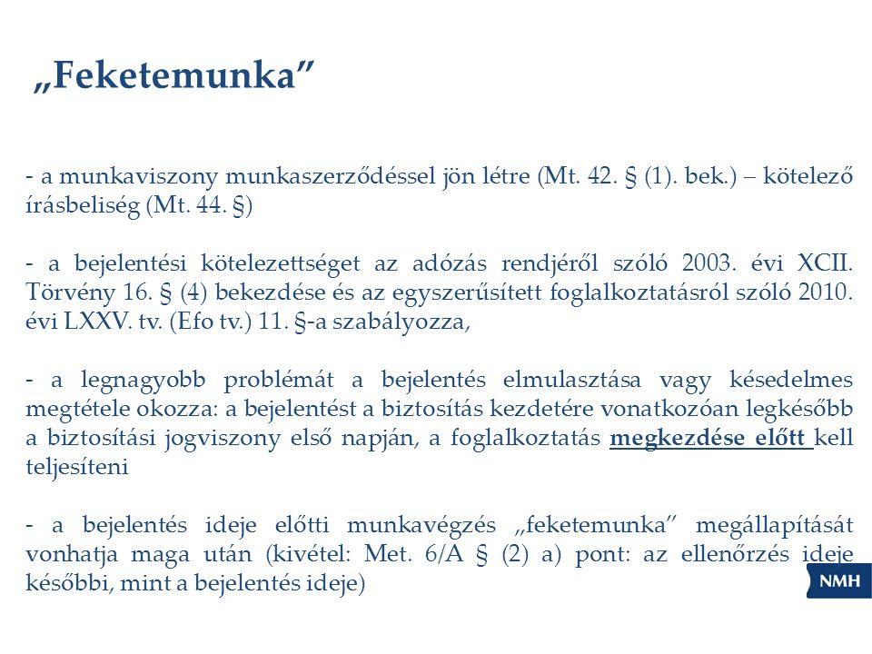 """""""Feketemunka"""" - a munkaviszony munkaszerződéssel jön létre (Mt. 42. § (1). bek.) – kötelező írásbeliség (Mt. 44. §) - a bejelentési kötelezettséget az"""
