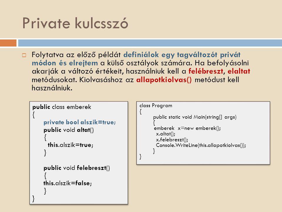 Private kulcsszó  Folytatva az előző példát definiálok egy tagváltozót privát módon és elrejtem a külső osztályok számára. Ha befolyásolni akarják a