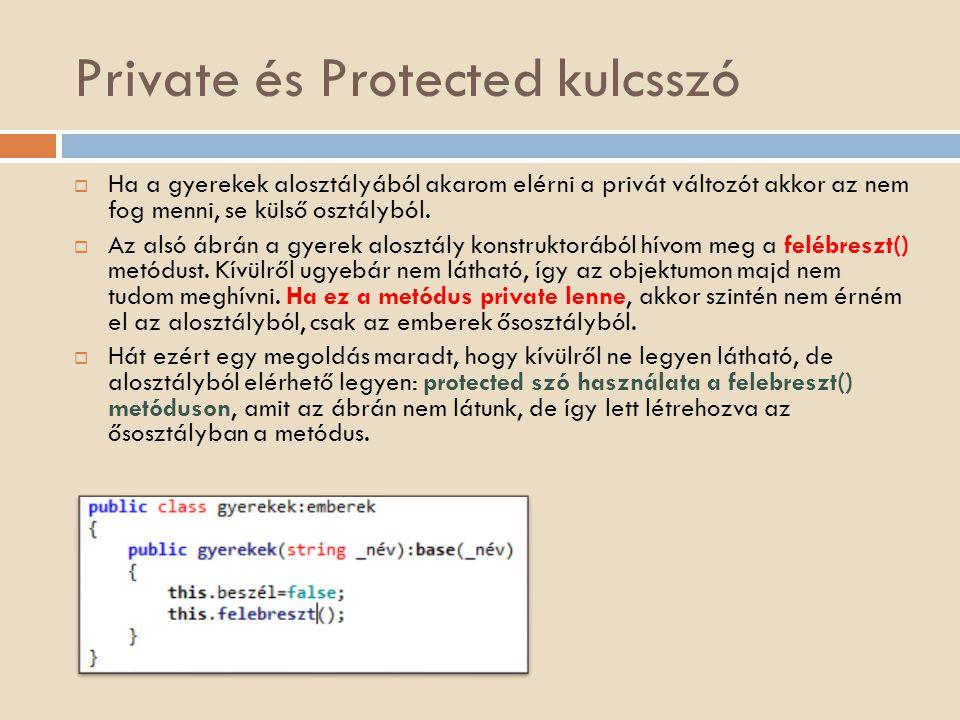 Private és Protected kulcsszó  Ha a gyerekek alosztályából akarom elérni a privát változót akkor az nem fog menni, se külső osztályból.  Az alsó ábr