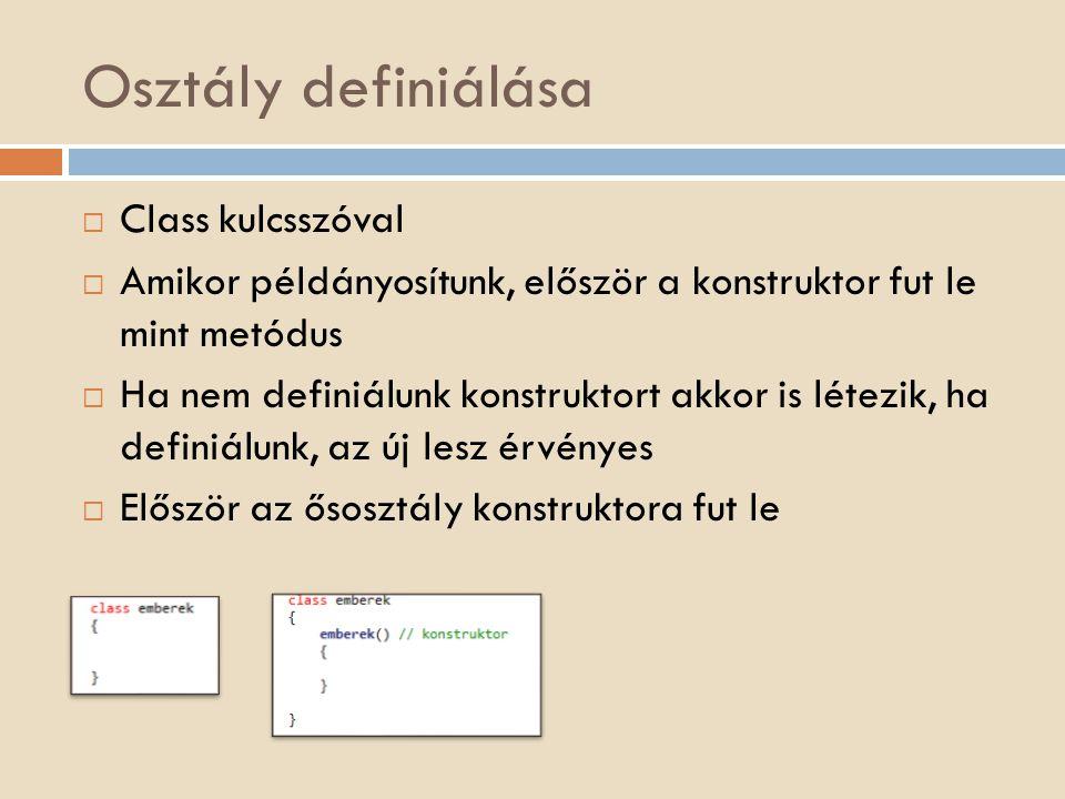 Osztály definiálása  Class kulcsszóval  Amikor példányosítunk, először a konstruktor fut le mint metódus  Ha nem definiálunk konstruktort akkor is