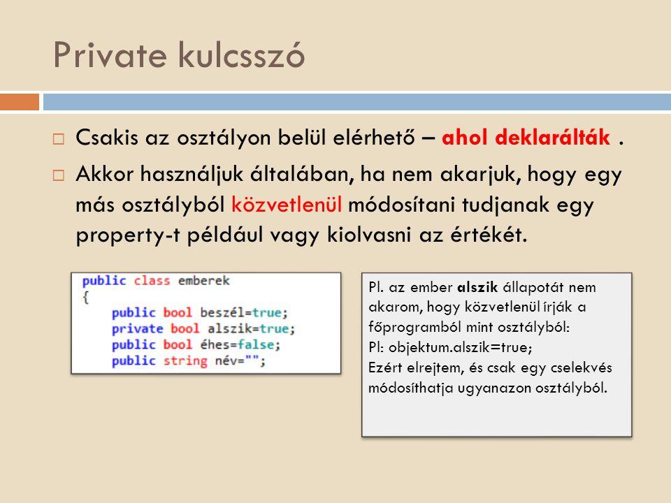 Private kulcsszó  Csakis az osztályon belül elérhető – ahol deklarálták.  Akkor használjuk általában, ha nem akarjuk, hogy egy más osztályból közvet