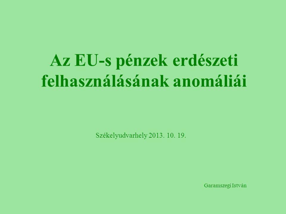 Az EU-s pénzek erdészeti felhasználásának anomáliái Székelyudvarhely 2013.
