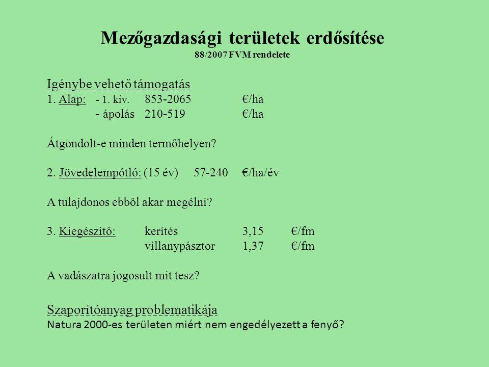 Mezőgazdasági területek erdősítése 88/2007 FVM rendelete Igénybe vehető támogatás 1.